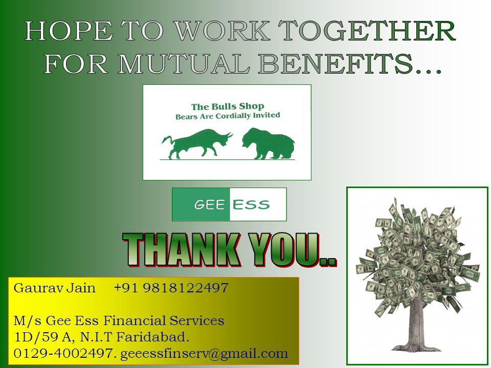 Gaurav Jain +91 9818122497 M/s Gee Ess Financial Services 1D/59 A, N.I.T Faridabad. 0129-4002497. geeessfinserv@gmail.com