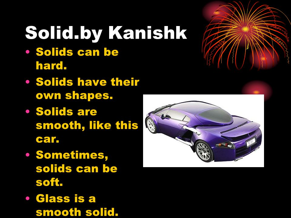 Solid.by Kanishk Solids can be hard. Solids have their own shapes.