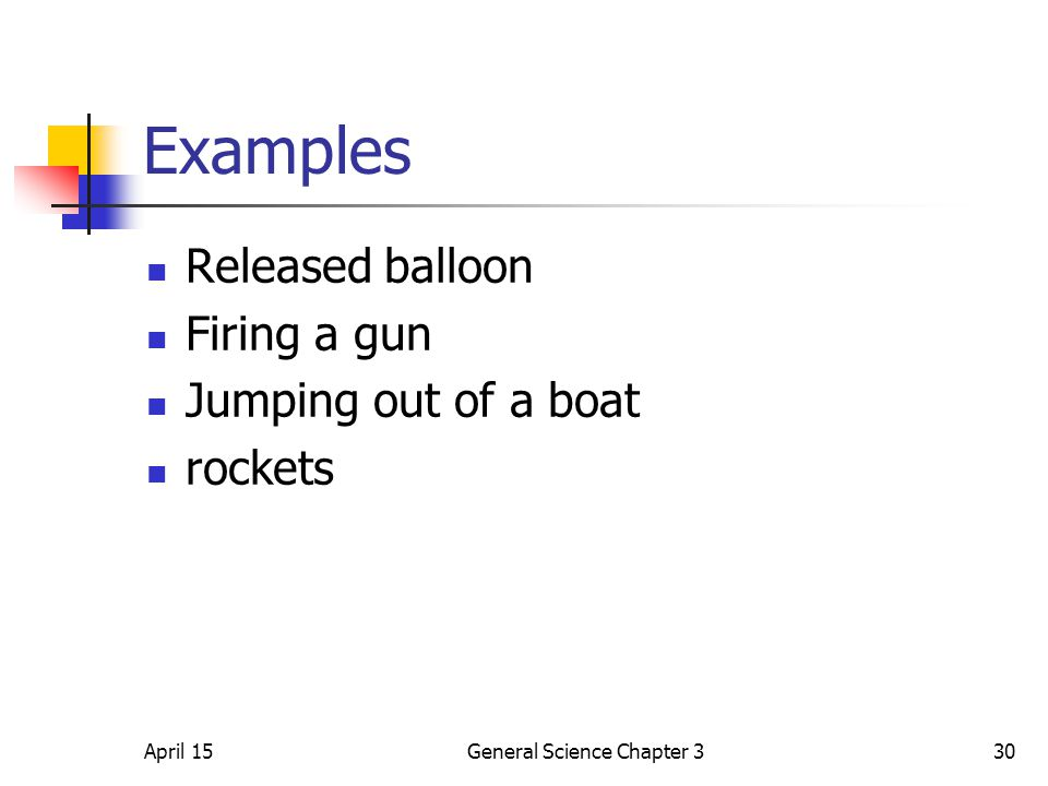 April 15General Science Chapter 330 Examples Released balloon Firing a gun Jumping out of a boat rockets