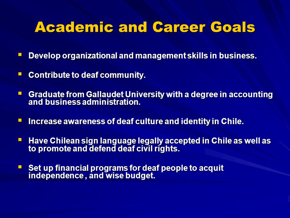 Academic and Career Goals  Develop organizational and management skills in business.