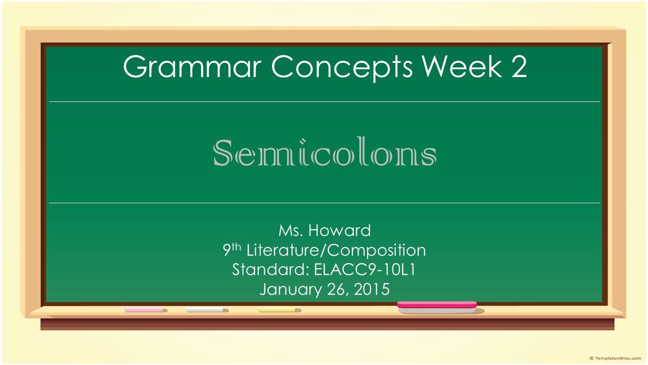 Grammar Concepts Week 2 Semicolons Ms.