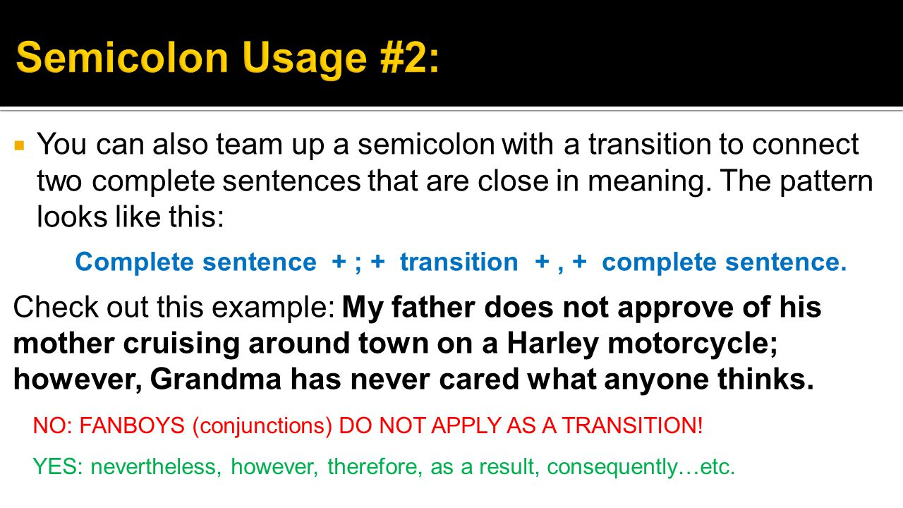  You can also team up a semicolon with a transition to connect two complete sentences that are close in meaning.