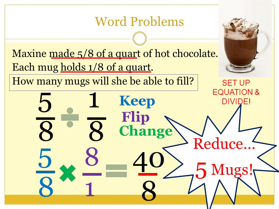 Word Problems Maxine made 5/8 of a quart of hot chocolate.