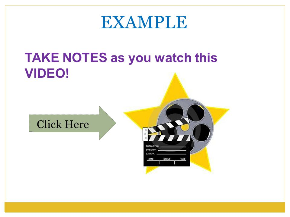 EXAMPLE TAKE NOTES as you watch this VIDEO! Click Here
