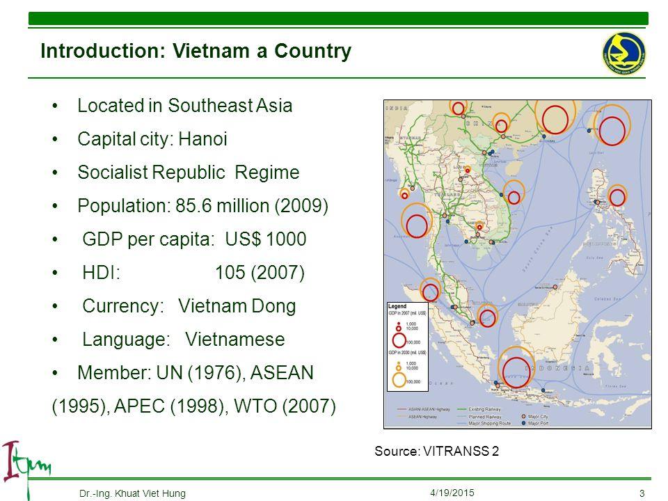 Located in Southeast Asia Capital city: Hanoi Socialist Republic Regime Population: 85.6 million (2009) GDP per capita: US$ 1000 HDI: 105 (2007) Curre