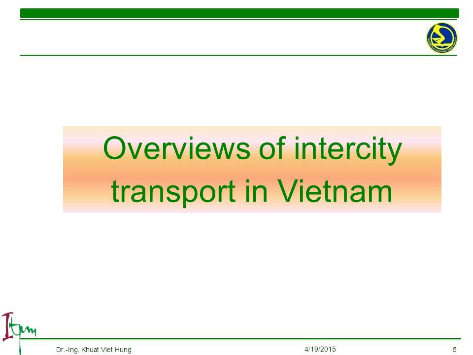 Overviews of intercity transport in Vietnam 4/19/2015 Dr.-Ing. Khuat Viet Hung5
