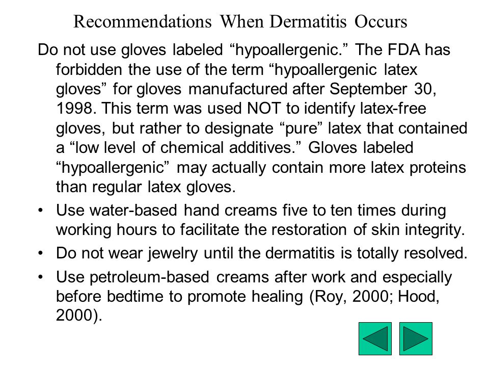 "Recommendations When Dermatitis Occurs Do not use gloves labeled ""hypoallergenic."" The FDA has forbidden the use of the term ""hypoallergenic latex glo"