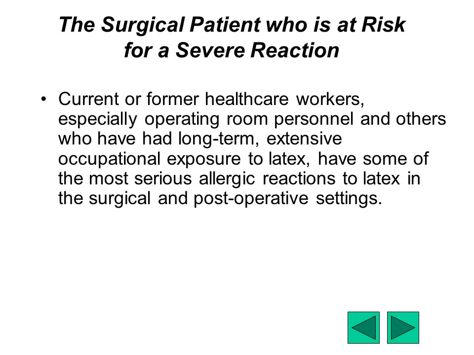 The Surgical Patient who is at Risk for a Severe Reaction Current or former healthcare workers, especially operating room personnel and others who hav