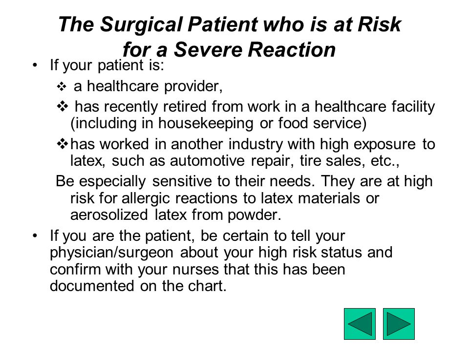 The Surgical Patient who is at Risk for a Severe Reaction If your patient is:  a healthcare provider,  has recently retired from work in a healthcar