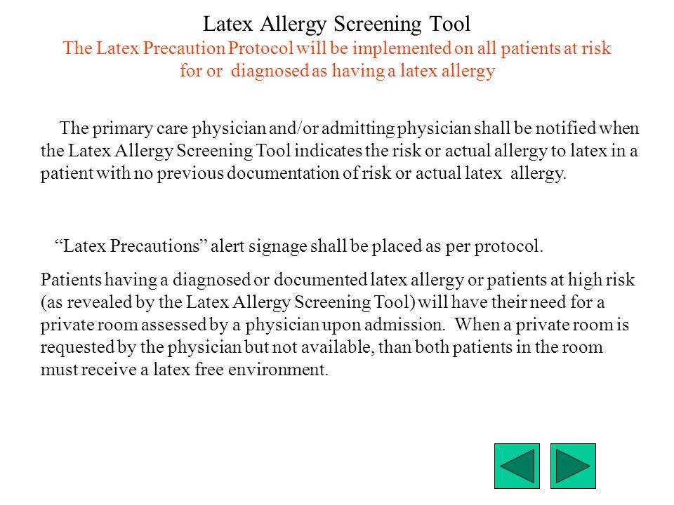 Latex Allergy Screening Tool The Latex Precaution Protocol will be implemented on all patients at risk for or diagnosed as having a latex allergy The