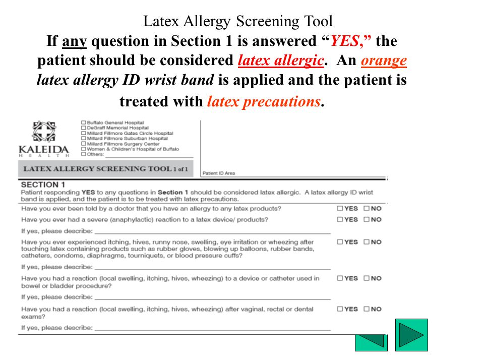 "If any question in Section 1 is answered ""YES,"" the patient should be considered latex allergic. An orange latex allergy ID wrist band is applied and"
