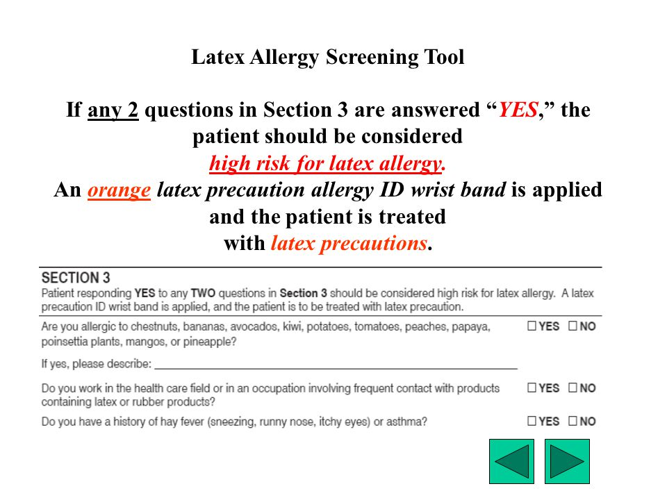 "If any 2 questions in Section 3 are answered ""YES,"" the patient should be considered high risk for latex allergy. An orange latex precaution allergy I"