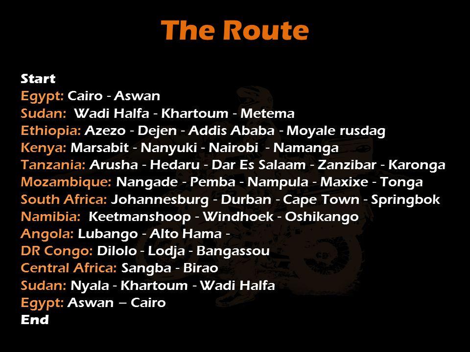 The Route Start Egypt: Cairo - Aswan Sudan: Wadi Halfa - Khartoum - Metema Ethiopia: Azezo - Dejen - Addis Ababa - Moyale rusdag Kenya: Marsabit - Nan