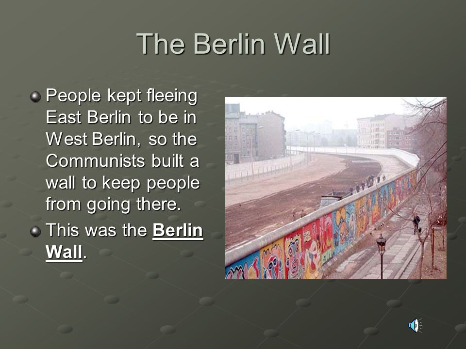 The Berlin Wall The city of Berlin in Germany was in the Eastern part of Germany.