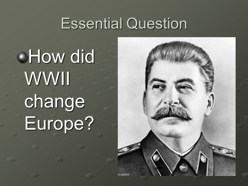 Essential Question How did WWII change Europe?