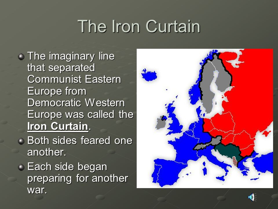 The Iron Curtain The imaginary line that separated Communist Eastern Europe from Democratic Western Europe was called the Iron Curtain.