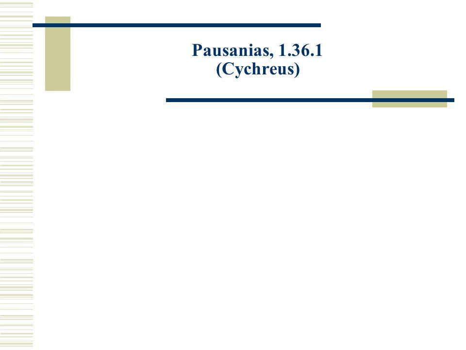Pausanias, 1.36.1 (Cychreus)