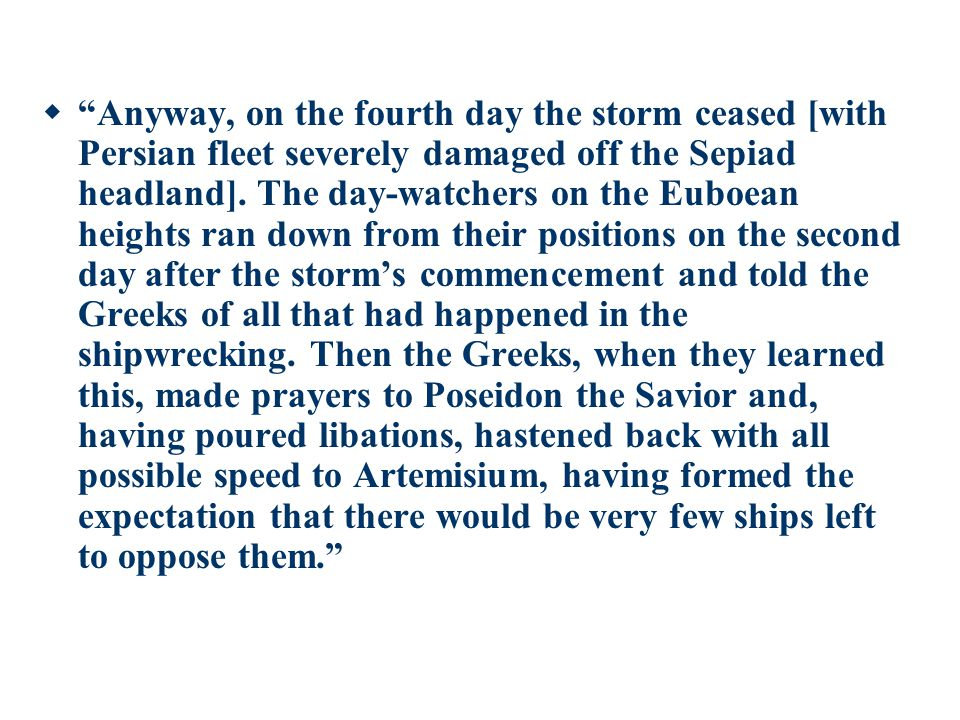  Anyway, on the fourth day the storm ceased [with Persian fleet severely damaged off the Sepiad headland].