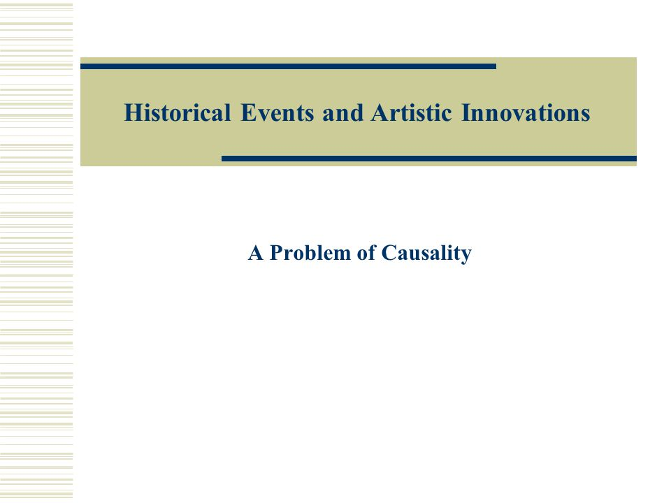 Historical Events and Artistic Innovations A Problem of Causality