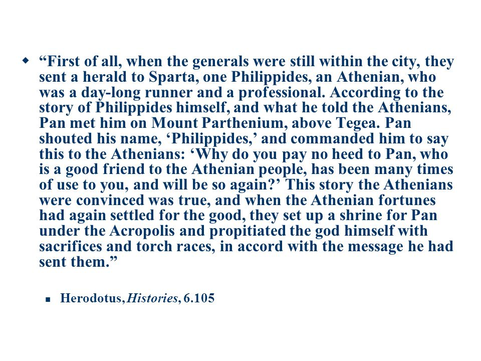  First of all, when the generals were still within the city, they sent a herald to Sparta, one Philippides, an Athenian, who was a day-long runner and a professional.
