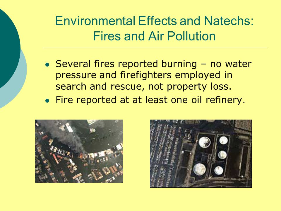 Environmental Effects and Natechs: Fires and Air Pollution Several fires reported burning – no water pressure and firefighters employed in search and rescue, not property loss.