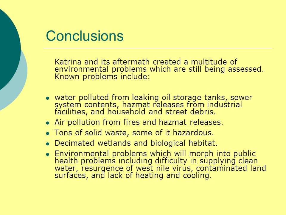 Conclusions Katrina and its aftermath created a multitude of environmental problems which are still being assessed.