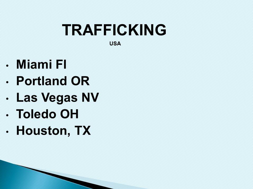 TRAFFICKING USA Miami Fl Portland OR Las Vegas NV Toledo OH Houston, TX