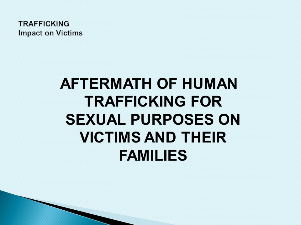 AFTERMATH OF HUMAN TRAFFICKING FOR SEXUAL PURPOSES ON VICTIMS AND THEIR FAMILIES