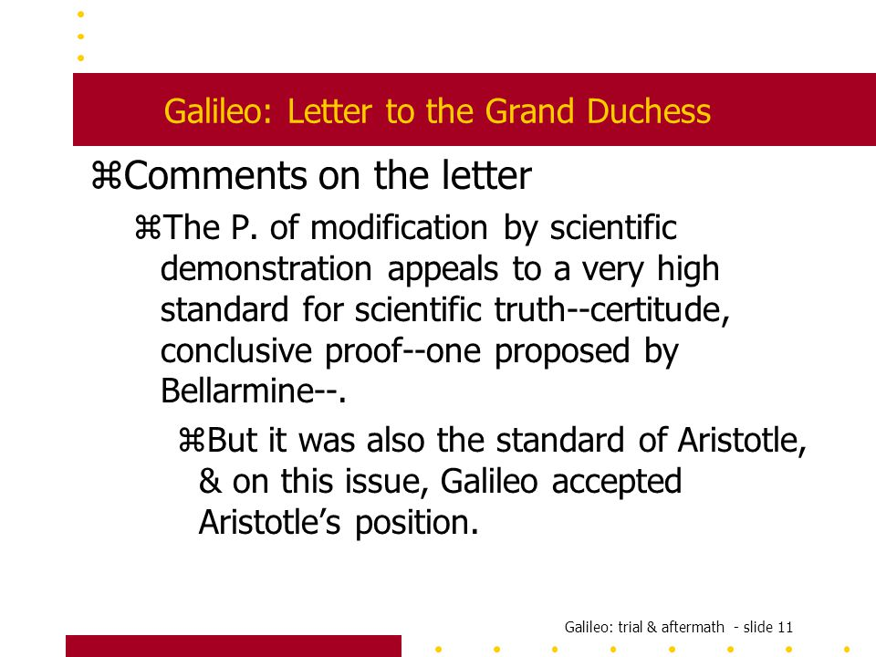 Galileo: trial & aftermath - slide 11 Galileo: Letter to the Grand Duchess zComments on the letter zThe P.