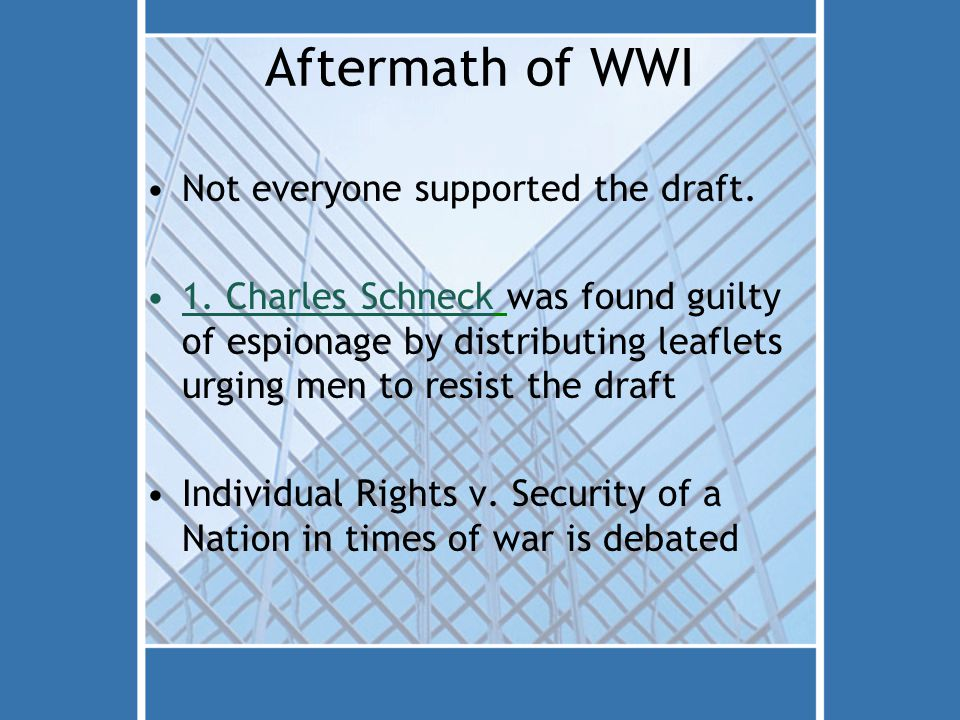 Aftermath of WWI Not everyone supported the draft. 1. Charles Schneck was found guilty of espionage by distributing leaflets urging men to resist the