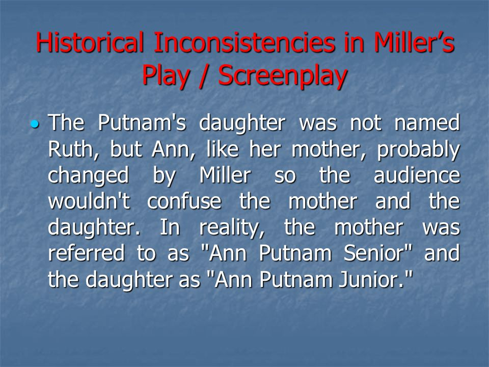 Historical Inconsistencies in Miller's Play / Screenplay  The Putnam's daughter was not named Ruth, but Ann, like her mother, probably changed by Mil