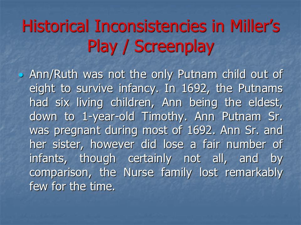 Historical Inconsistencies in Miller's Play / Screenplay  Ann/Ruth was not the only Putnam child out of eight to survive infancy. In 1692, the Putnam
