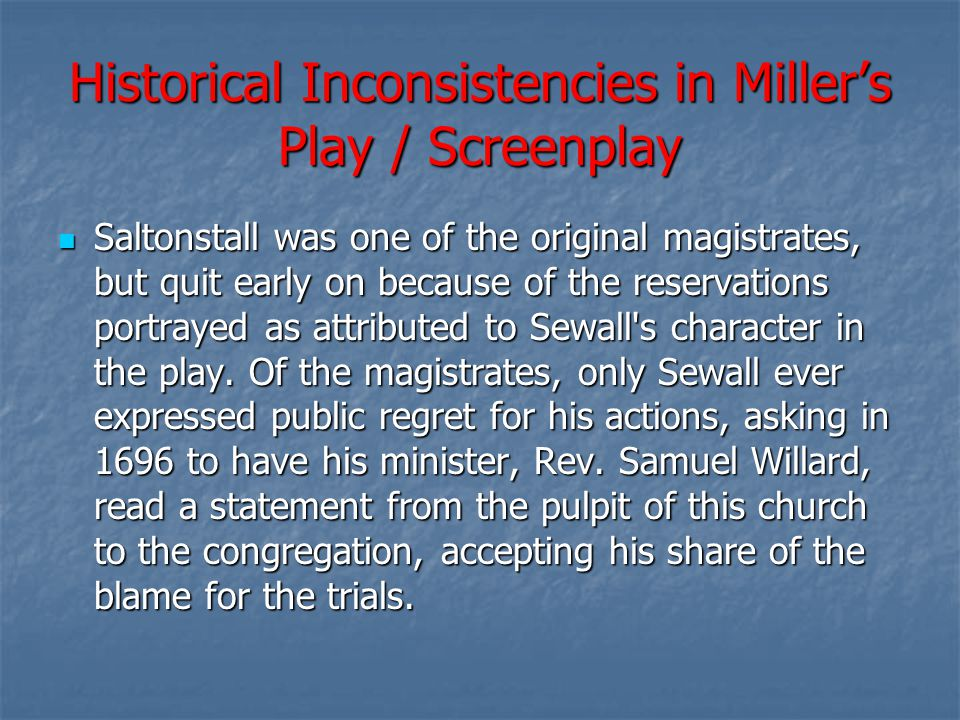 Historical Inconsistencies in Miller's Play / Screenplay Saltonstall was one of the original magistrates, but quit early on because of the reservation
