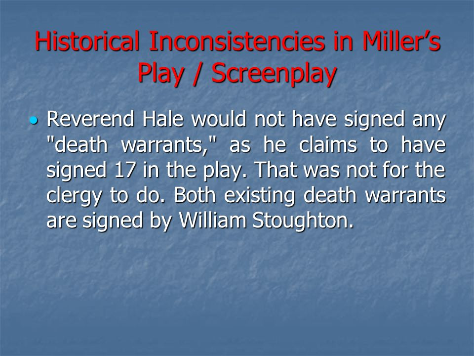 Historical Inconsistencies in Miller's Play / Screenplay  Reverend Hale would not have signed any
