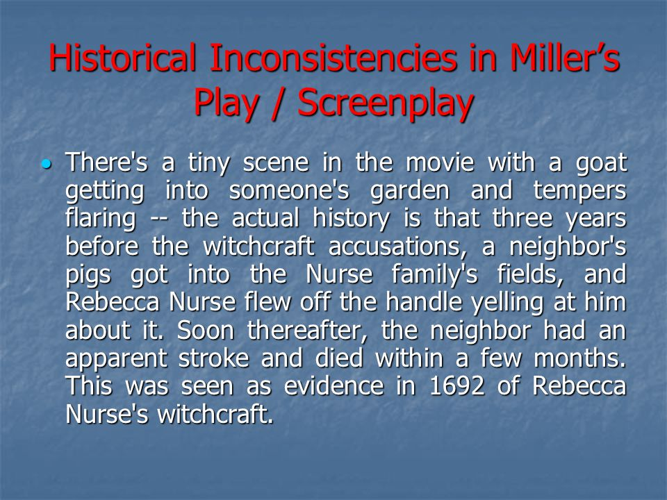 Historical Inconsistencies in Miller's Play / Screenplay  There's a tiny scene in the movie with a goat getting into someone's garden and tempers fla