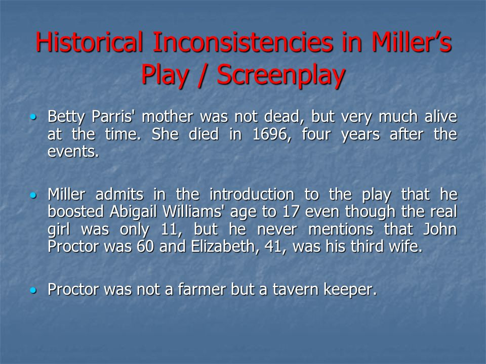 Historical Inconsistencies in Miller's Play / Screenplay  Certain key people in the real events appear nowhere in Miller s play: John Indian, Rev.