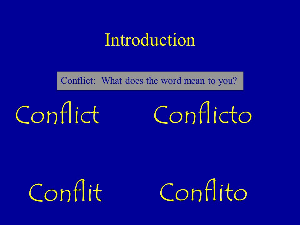 Introduction ConflictConflicto Conflit Conflito Conflict: What does the word mean to you