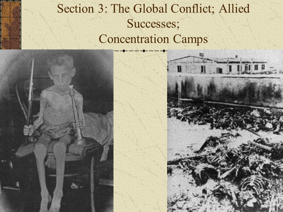 Section 3: The Global Conflict; Allied Successes; Concentration Camps