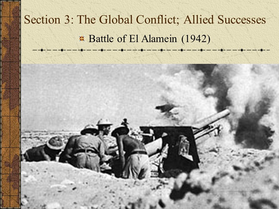 Section 3: The Global Conflict; Allied Successes Battle of El Alamein (1942)