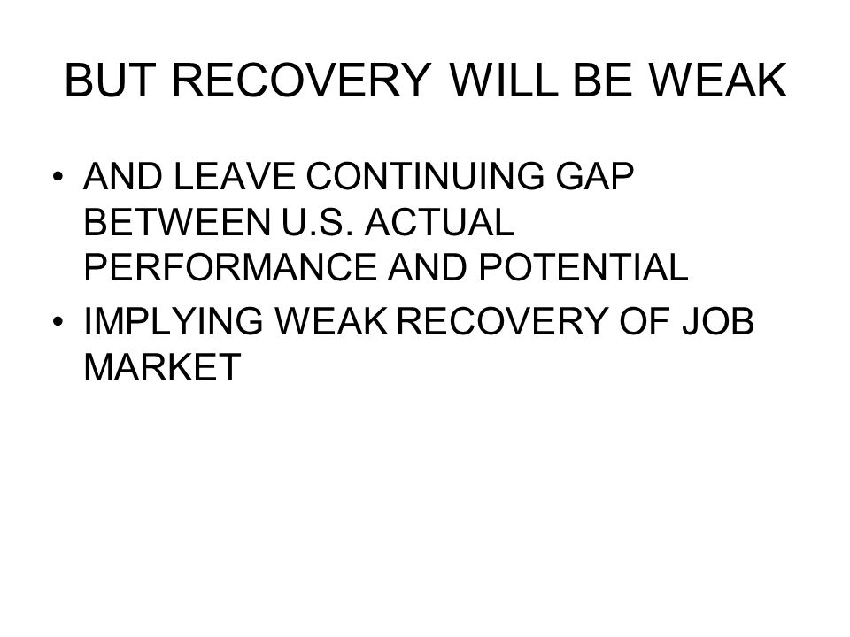 BUT RECOVERY WILL BE WEAK AND LEAVE CONTINUING GAP BETWEEN U.S.