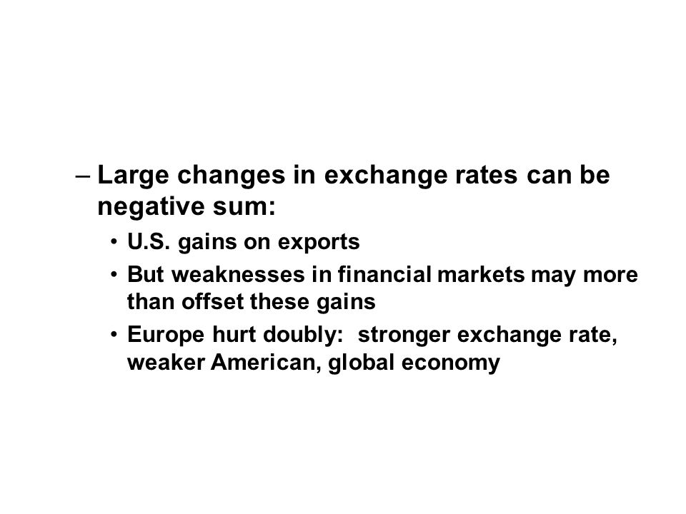 –Large changes in exchange rates can be negative sum: U.S.