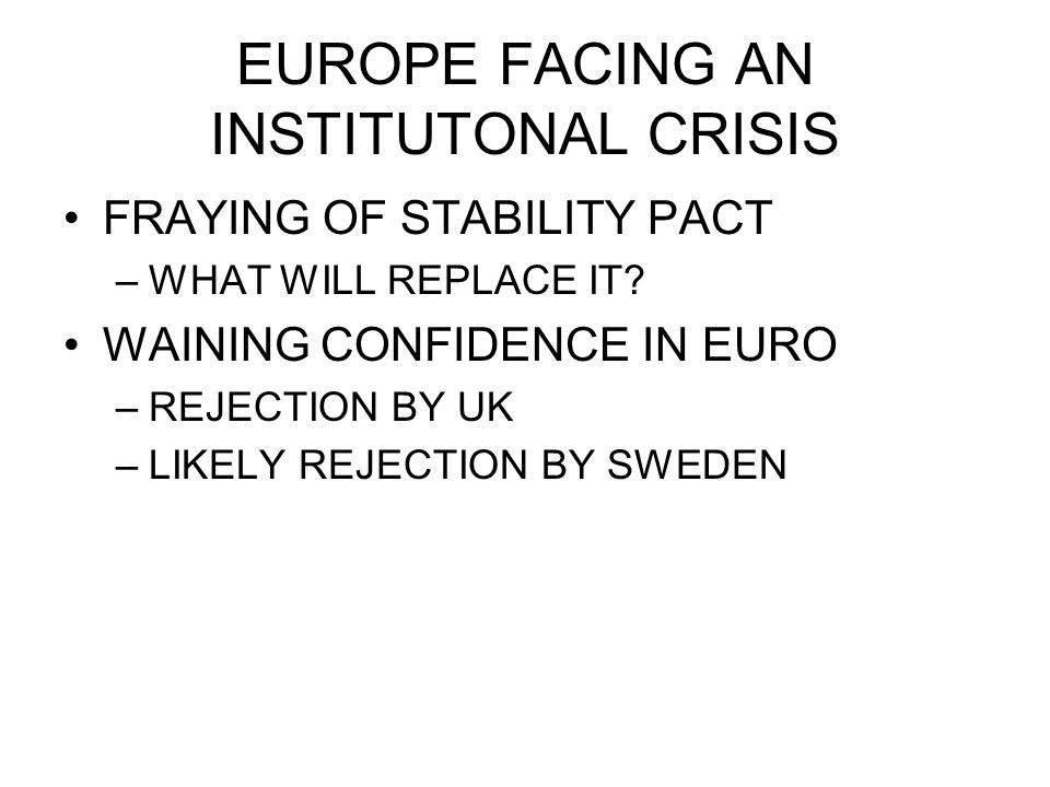 EUROPE FACING AN INSTITUTONAL CRISIS FRAYING OF STABILITY PACT –WHAT WILL REPLACE IT.