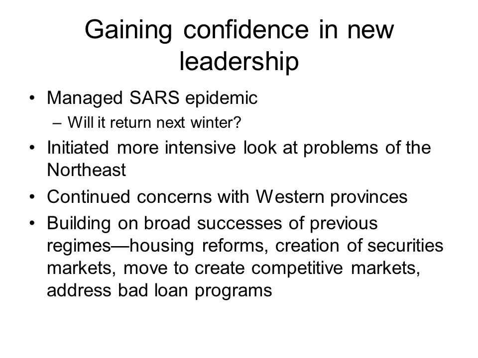 Gaining confidence in new leadership Managed SARS epidemic –Will it return next winter.