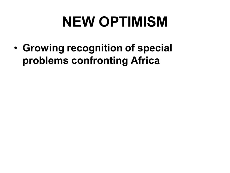 NEW OPTIMISM Growing recognition of special problems confronting Africa