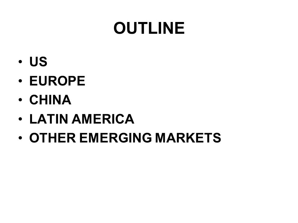 OUTLINE US EUROPE CHINA LATIN AMERICA OTHER EMERGING MARKETS