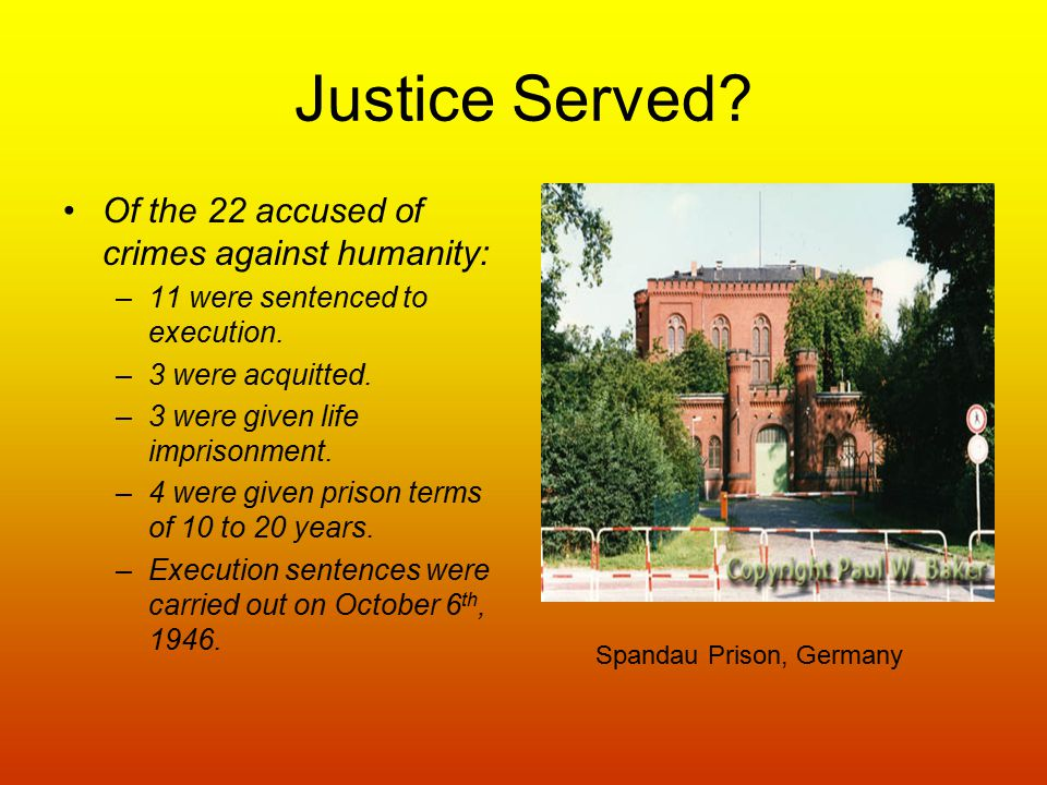 Justice Served.Of the 22 accused of crimes against humanity: –11 were sentenced to execution.