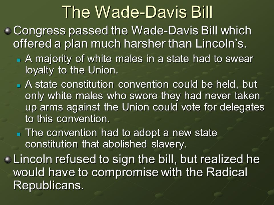 The Wade-Davis Bill Congress passed the Wade-Davis Bill which offered a plan much harsher than Lincoln's.