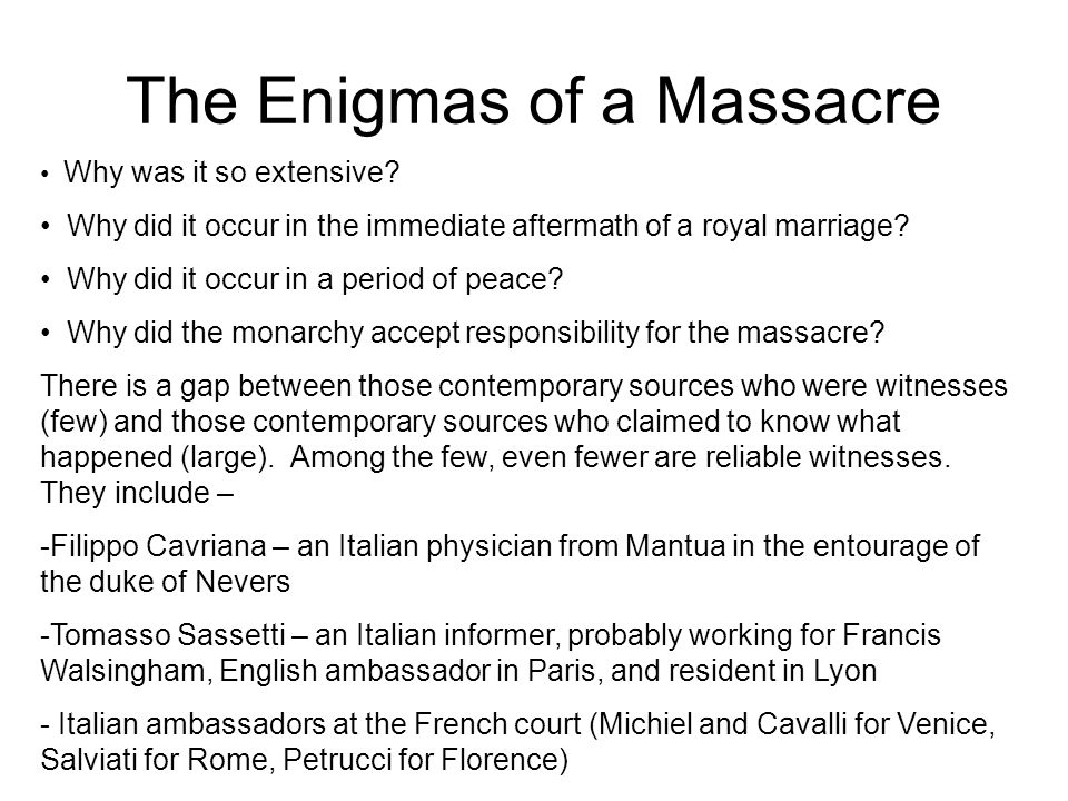 The Enigmas of a Massacre Why was it so extensive.