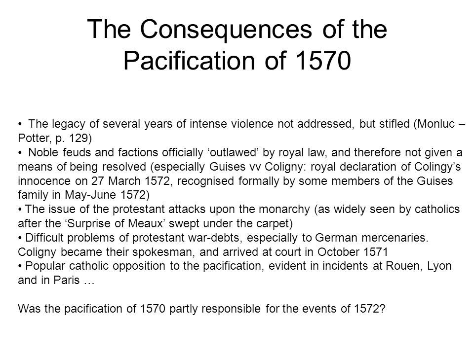 The Consequences of the Pacification of 1570 The legacy of several years of intense violence not addressed, but stifled (Monluc – Potter, p.