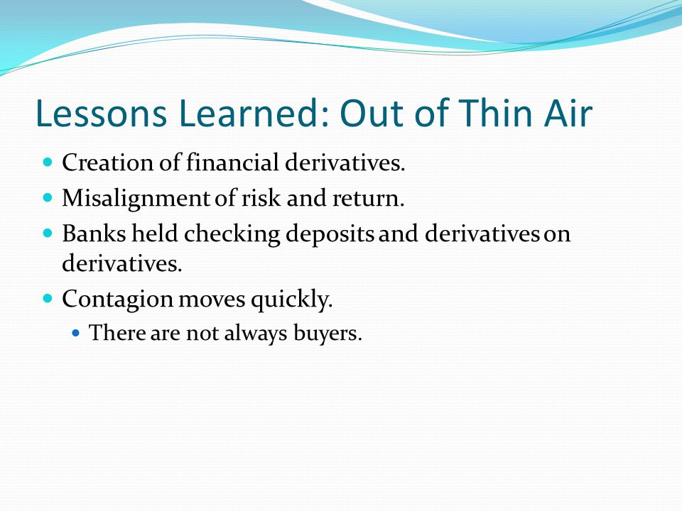 Lessons Learned: Out of Thin Air Creation of financial derivatives.